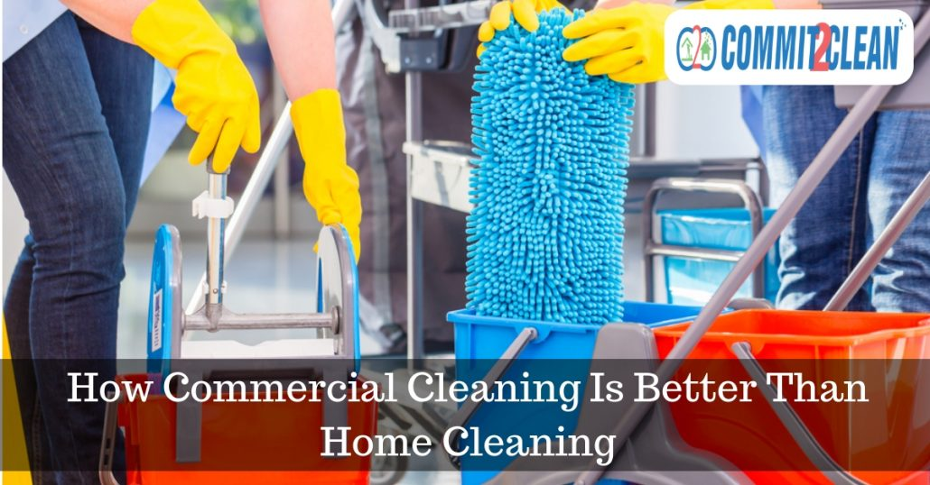 How Commercial Cleaning Is Better Than Home Cleaning